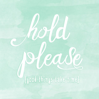 Hold Please.